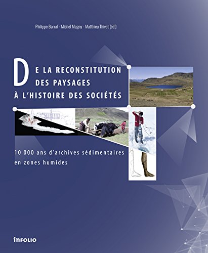 De la reconstitution des paysages à l'histoire des sociétés : 10000 ans d'archives sédimentaires en zones humides / sous la direction de Philippe Barral, Michel Magny et Matthieu Thivet.- Gollion ; Paris : Infolio éditions : Institut national d'histoire de l'art , cop. 2016