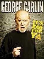 George Carlin: It's Bad For Ya!