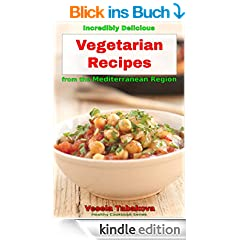 Incredibly Delicious Vegetarian Recipes from the Mediterranean Region (Healthy Cookbook Series 9) (English Edition)