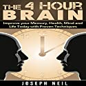 The 4 Hour Brain: Improve Your Memory, Health, Mind and Life Today with Proven Techniques (       UNABRIDGED) by Joseph Neil Narrated by Jason Lovett