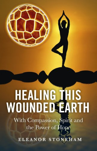 Healing This Wounded Earth: With Compassion, Spirit and the Power of Hope