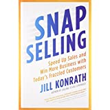 SNAP Selling: Speed Up Sales and Win More Business with Today's Frazzled Customers ~ Jill Konrath