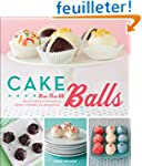 Cake Balls: More Than 60 Delectable a...