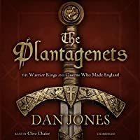 The Plantagenets: The Warrior Kings and Queens Who Made England (       UNABRIDGED) by Dan Jones Narrated by Clive Chafer