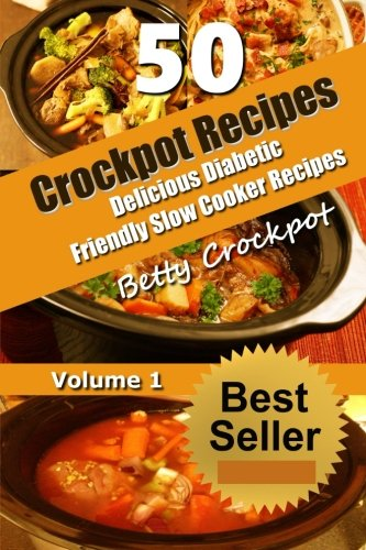 CrockPot Recipes - 50 Delicious Diabetic Friendly Slow Cooker Recipes: Only the Best Quick and Easy Recipes from Betty's Kitchen to Yours! (Crockpot ... - Cookbook- Diabetic Friendly Recipes) (Diabetic Crock Pot Cookbook compare prices)