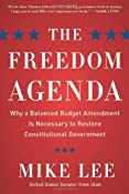 Amazon.com: The Freedom Agenda: Why a Balanced Budget Amendment is Necessary to Restore Constitutional Government (9781596982888): Mike Lee: Books