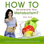 How to accelerate your metabolism? A healthy and sustainable way to loose additional weight | Dan Hild