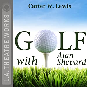 Golf with Alan Shepard (Dramatized) | [Carter W. Lewis]