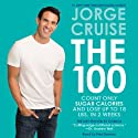 The 100 Unabridged: Count ONLY Sugar Calories and Lose Up to 18 Lbs. in 2 Weeks Audiobook by Jorge Cruise Narrated by Fred Berman