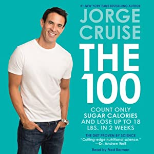 The 100 Unabridged: Count ONLY Sugar Calories and Lose Up to 18 Lbs. in 2 Weeks | [Jorge Cruise]