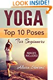 Yoga:The Art And Science Of Yoga For Beginners: Discover The Top 10 Yoga Poses and How You Can Use Yoga For Weight Loss, Stress Reduction and Inner Peace (Yoga Poses, Yoga Guide, Yoga for Beginners,)