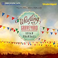 Whistling Past the Graveyard (       UNABRIDGED) by Susan Crandall Narrated by Amy Rubinate