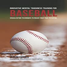 Innovative Mental Toughness Training for Baseball: Visualization Techniques to Reach Your True Potential (       UNABRIDGED) by Joseph Correa Narrated by Andrea Erickson