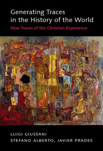 Generating Traces in the History of the World: New Traces of the Christian Experience, Luigi Giussani, Stefano Alberto, Javier Prades