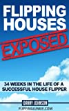 img - for Flipping Houses Exposed: 34 Weeks In The Life Of A Successful House Flipper book / textbook / text book