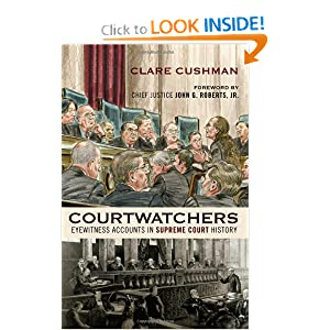 Courtwatchers: Eyewitness Accounts in Supreme Court History Clare Cushman and Chief Justice John Roberts