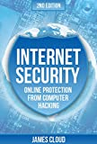 Internet Security: Online Protection From Computer Hacking (Computer Security, Internet Hacker, Online Security, Privacy And Security) (English Edition)