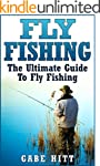 Fly Fishing: The Ultimate Guide To Fl...