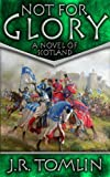 Not for Glory, a Historical Novel of Scotland (The Black Douglas Trilogy Book 3)