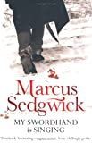 My Swordhand is Singing Marcus Sedgwick