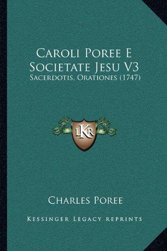 Caroli Poree E Societate Jesu V3: Sacerdotis, Orationes (1747)