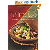 Tajine & Co.: 100 Rezepte aus dem orientalischen Lehmtopf - Ein Kochbuch mit zahlreichen Rezepten rund um den...