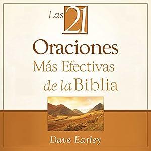 Las 21 Oraciones Más Efectivas de la Biblia [The 21 Most Effective Prayers of the Bible] Audiobook by Dave Earley Narrated by Edson Matus