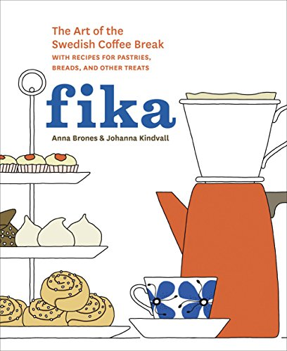 Download Fika: The Art of The Swedish Coffee Break, with Recipes for Pastries, Breads, and Other Treats