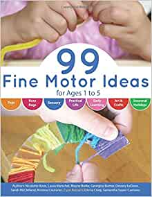99 Fine Motor Ideas For Ages 1 To 5 Volume 1 Nicolette