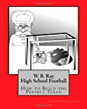 W.B. Ray High School Football: How to Build the Perfect Texan
