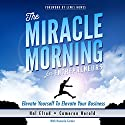 The Miracle Morning for Entrepreneurs: Elevate Yourself to Elevate Your Business Audiobook by Hal Elrod, Cameron Herold, Honoree Corder Narrated by Rob Actis