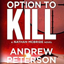 Option to Kill: A Nathan McBride Novel, Book 3 (       UNABRIDGED) by Andrew Peterson Narrated by Dick Hill
