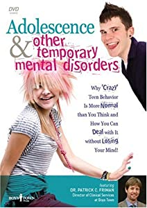 Adolescence And Other Temporary Mental Disorders: Why Crazy Teen Behavior Is More Normal Than You Think And How You Can Deal ...