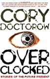 Overclocked: Stories of the Future Present (1560259817) by Doctorow, Cory