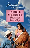 The Rancher Takes a Wife (0373310919) by Merritt, Jackie