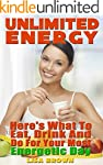 Unlimited Energy: Here's What to Eat,...