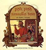 Pish, Posh, Said Hieronymus Bosch (0152622101) by Willard, Nancy