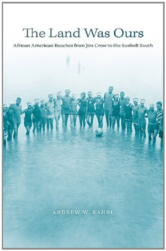 The Land Was Ours: African American Beaches from Jim Crow to the Sunbelt South