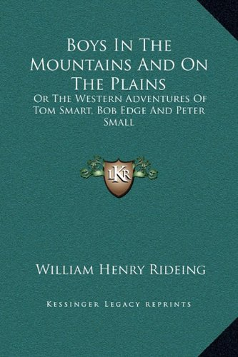 Boys in the Mountains and on the Plains: Or the Western Adventures of Tom Smart, Bob Edge and Peter Small