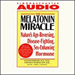 The Melatonin Miracle: Nature's Disease-Fighting, Sex-Enhancing, Age-Reversing Hormone | Walter Pierpaoli