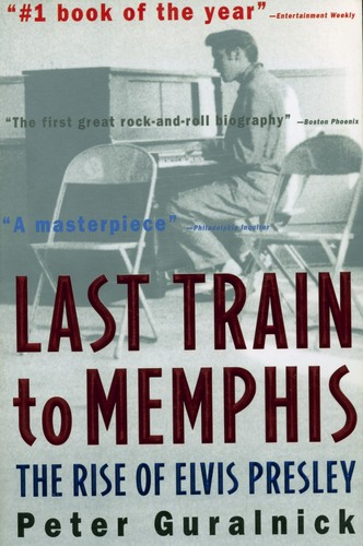 Last Train To Memphis The Rise Of Elvis Presley Peter