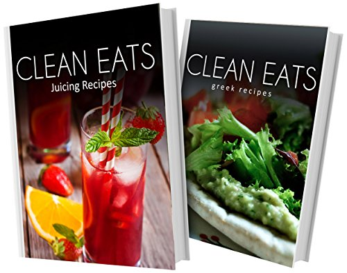 Juicing Recipes and Greek Recipes: 2 Book Combo (Clean Eats) by Samantha Evans