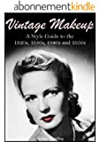 Vintage Makeup: A Style Guide to the 1920s, 1930s, 1940s and 1950s (English Edition)