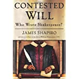 Contested Will: Who Wrote Shakespeare? ~ James S. Shapiro