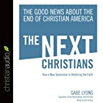 The Next Christians: The Good News About the End of Christian America | Gabe Lyons