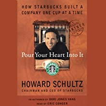 Pour Your Heart into It: How Starbucks Built a Company One Cup at a Time Audiobook by Howard Schultz, Dori Jones Yang Narrated by Eric Conger
