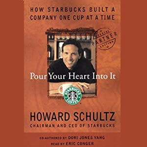 Pour Your Heart into It: How Starbucks Built a Company One Cup at a Time | [Howard Schultz, Dori Jones Yang]