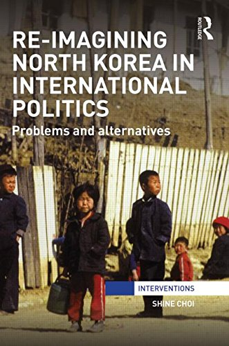 Re-Imagining North Korea in International Politics: Problems and alternatives (Interventions)