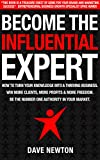 Become The Influential Expert: The Entrepreneur's Guide on How to Monetise Your Knowledge, Skills and Talents by Standing-Out as the Recognised Expert Authority in your Industry