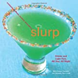 Slurp: Drinks and Light Fare, All Day, All Night ~ Nina Dreyer Hensley